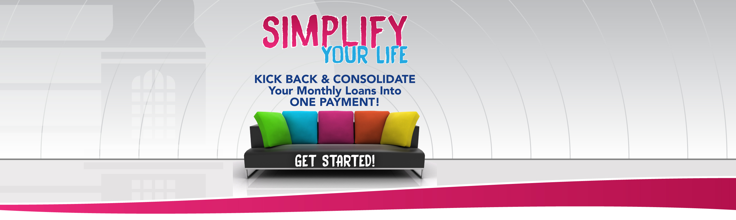 Simplify Your Life: Kick Back and Consolidate Your Monthly Loan Payments into One Payment!