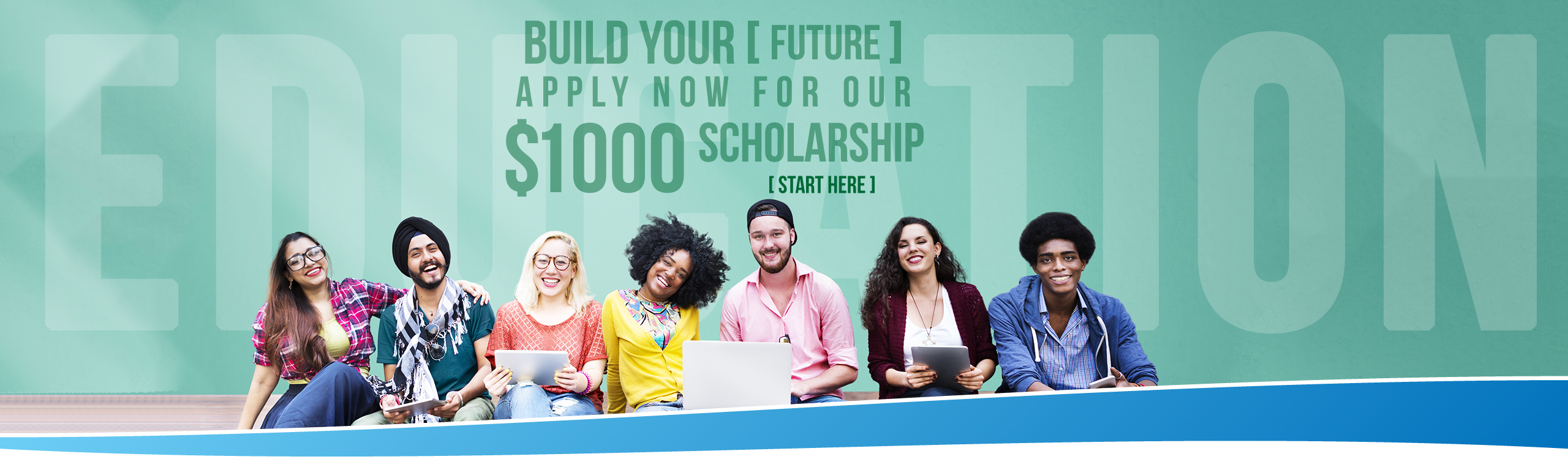 Build Your Future. Apply Now for Our $1000 Scholarship. Start Here.