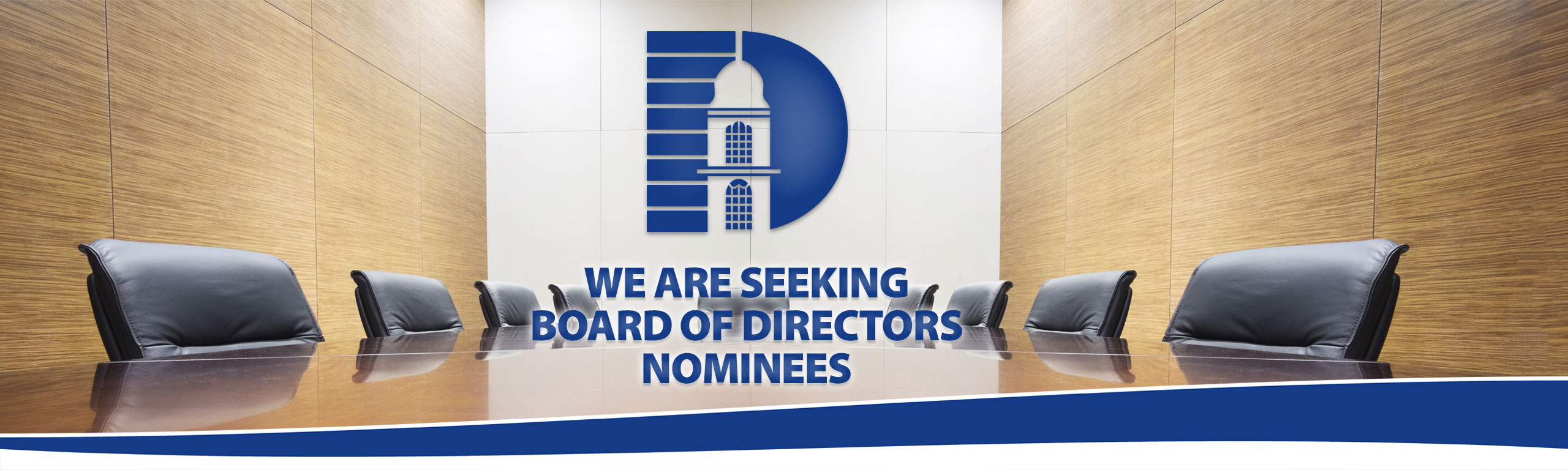 We Are Seeking Board of Directors Nominees