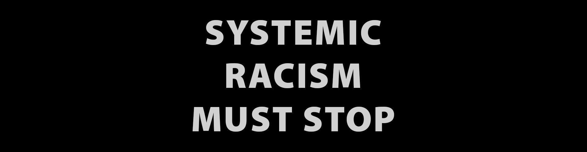 Systemic Racism Must Stop